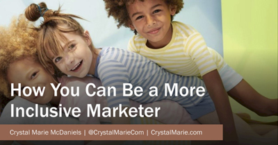 How You Can Be An Inclusive Marketer (and Why It Matters)