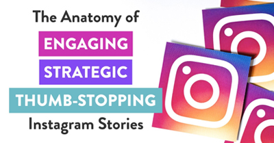 The Anatomy of Engaging, Strategic, Thumb-Stopping Instagram Stories
