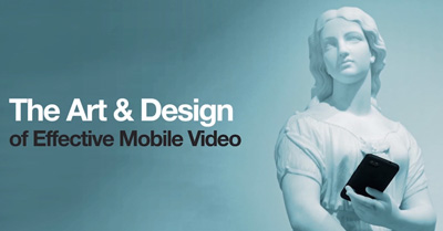 The Art & Design of Effective Mobile Video