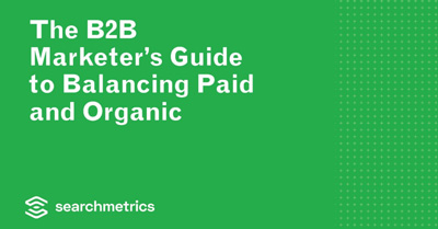 The B2B Marketers' Guide to Balancing Paid and Organic Search for Maximum Results