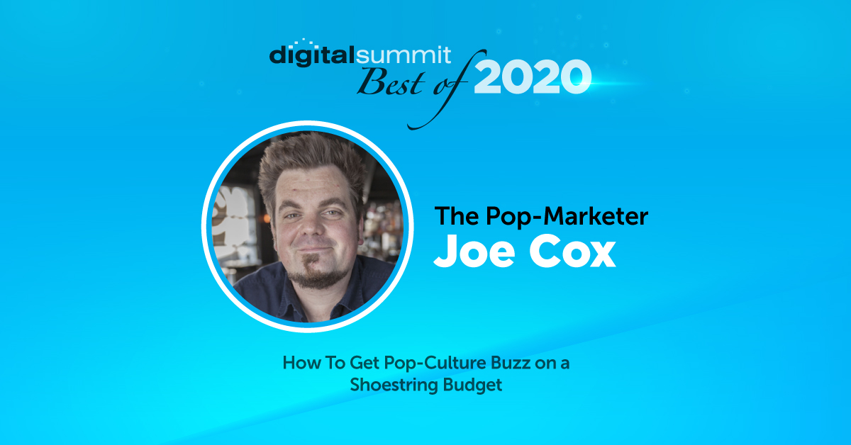Best of Digital Summit 2020: Pop Marketer Joe Cox on Getting Pop-Culture Buzz on Any Budget