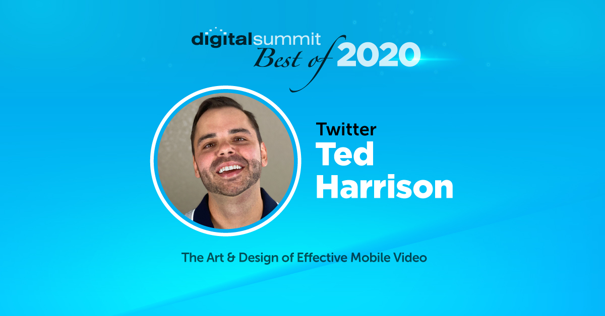 Best of Digital Summit 2020: Twitter's Ted Harrison and the Art of Effective Mobile Video