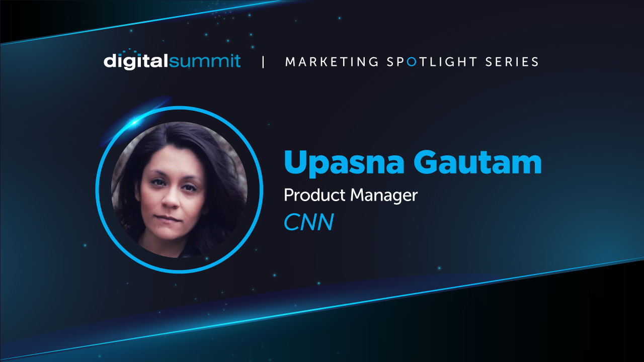 [VIDEO] DS Marketing Spotlight: Upasna Gautam, CNN Product Manager and TED speaker
