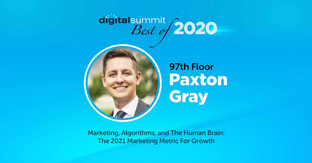 Best of Digital Summit 2020: 97th Floor CEO Paxton Gray on Marketing, Algorithms, and The Human Brain for 2021