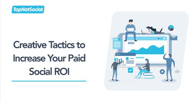 Creative Tactics to Increase Your Paid Social ROI