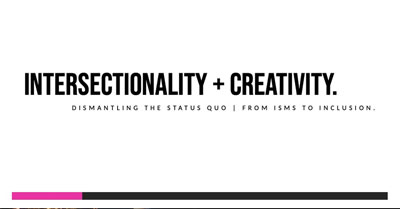 Intersectionality and Creativity: Dismantling the Status Quo – From ISMs to Inclusion