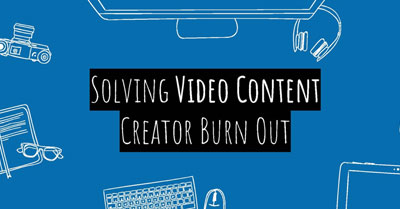 Solving Content Creator Burn Out