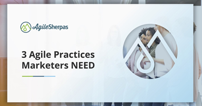 3 Agile Practices that Time-Strapped Marketers Need in their Lives