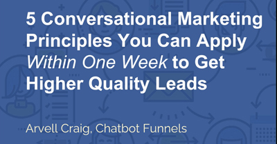 5 Conversational Marketing Principles You Can Apply in One Week to Get Higher Quality Leads