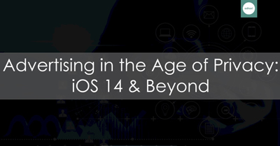 Advertising in the Age of Privacy: iOS 14 & Beyond