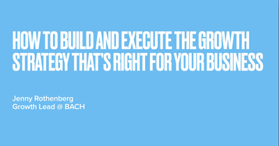 How to Build and Execute the Growth Strategy That's Right for Your Business