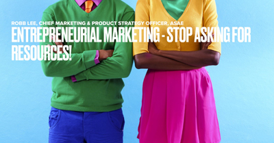 Adopt an Entrepreneurial Marketing Perspective and Stop Asking for Resources!