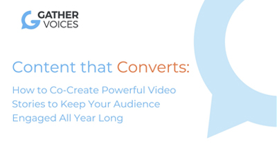 Content That Converts: How to Co-Create Powerful Video Stories to Keep Your Audience Engaged All Year Long