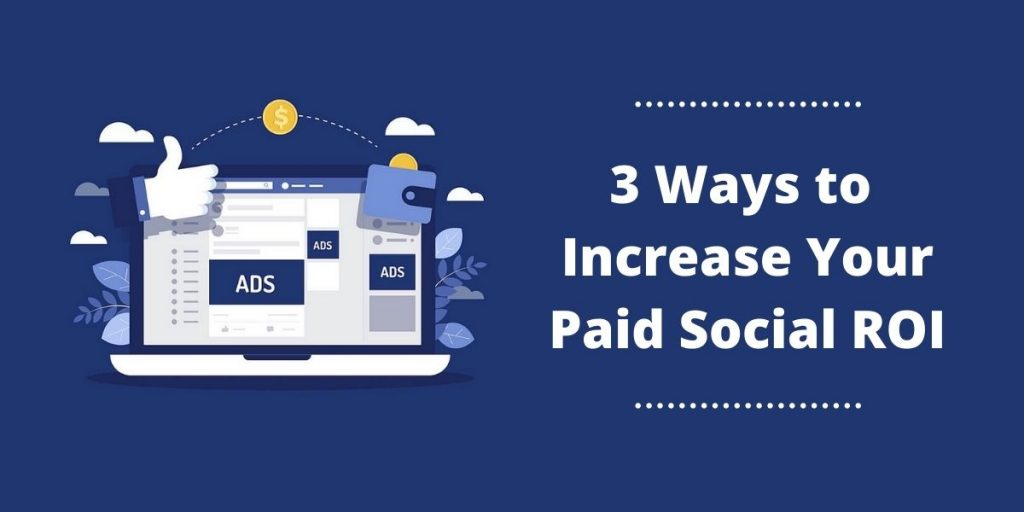 3 Ways to Increase Your Paid Social ROI