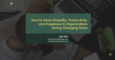How to Infuse Empathy, Productivity, and Happiness in Organizations During Changing Times