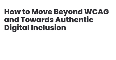 How to Move Beyond Web Content Accessibility Guidelines (WCAG) and Towards Authentic Digital Inclusion
