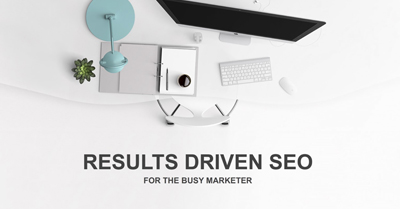 Results Driven SEO Strategy & Tactics For The Busy Marketer