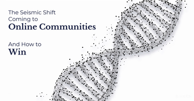 The Seismic Shift Coming to Online Communities and How to Win