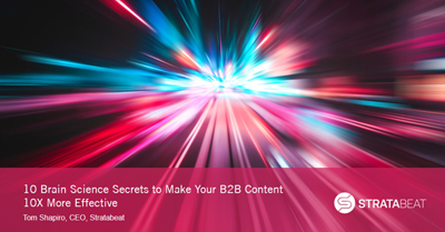 10 Brain Science Secrets to Make Your B2B Content 10X More Effective