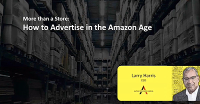 More than a Store: How to Advertise in the Amazon Age