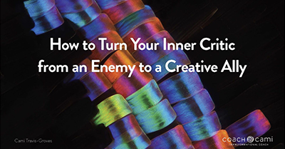Turn Your Inner Critic from an Enemy to a Creative Ally