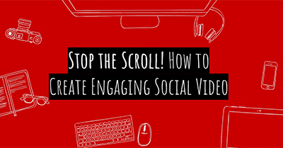 Stop the Scroll: How to Create Engaging Social Video