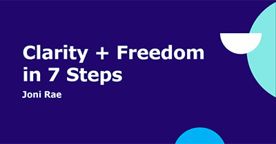 Overwhelmed and Stressed Out? Gain Clarity + Freedom in 7 Steps