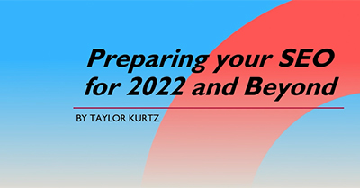 Preparing Your SEO Strategy for 2022 and Beyond!